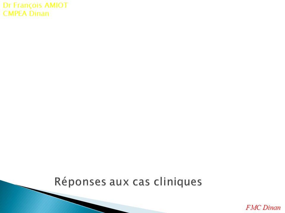 Réponses aux cas cliniques FMC Dinan Dr François AMIOT CMPEA Dinan