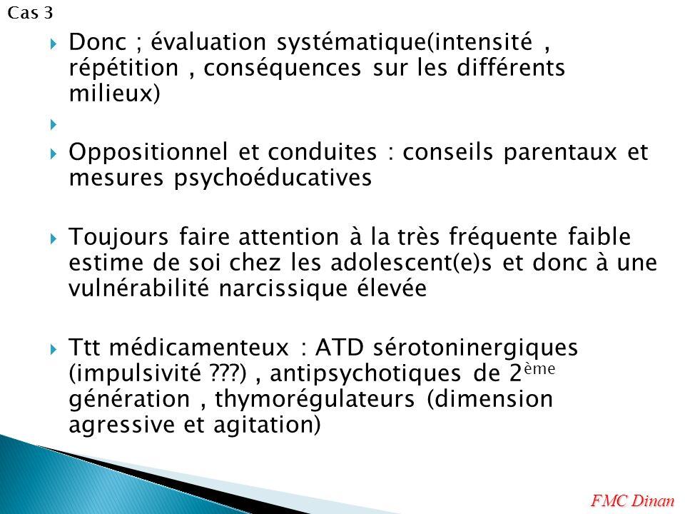 Donc ; évaluation systématique(intensité, répétition, conséquences sur les différents milieux) Oppositionnel et conduites : conseils parentaux et mesu