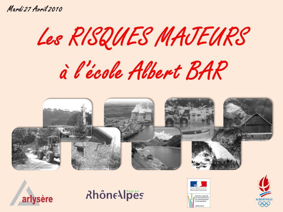 Les RISQUES MAJEURS à lécole Albert BAR Mardi 27 Avril 2010