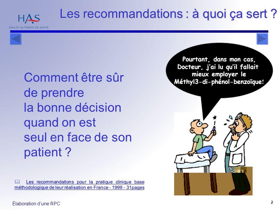 Élaboration dune RPC 2 Comment être sûr de prendre la bonne décision quand on est seul en face de son patient ? Pourtant, dans mon cas, Docteur, jai l