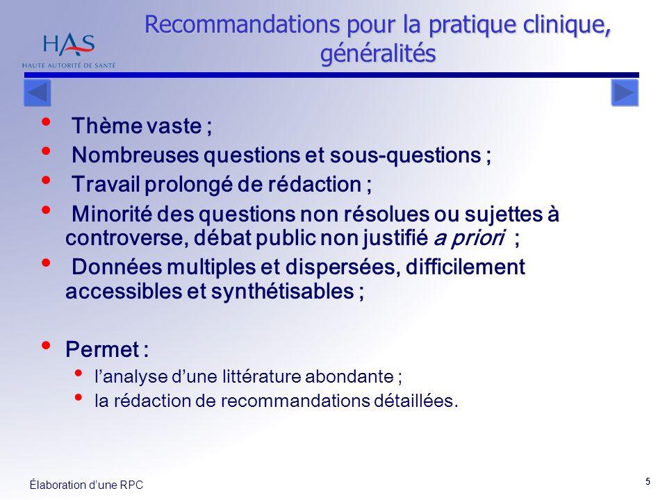 Élaboration dune RPC 5 Recommandations pour la pratique clinique, généralités Thème vaste ; Nombreuses questions et sous-questions ; Travail prolongé