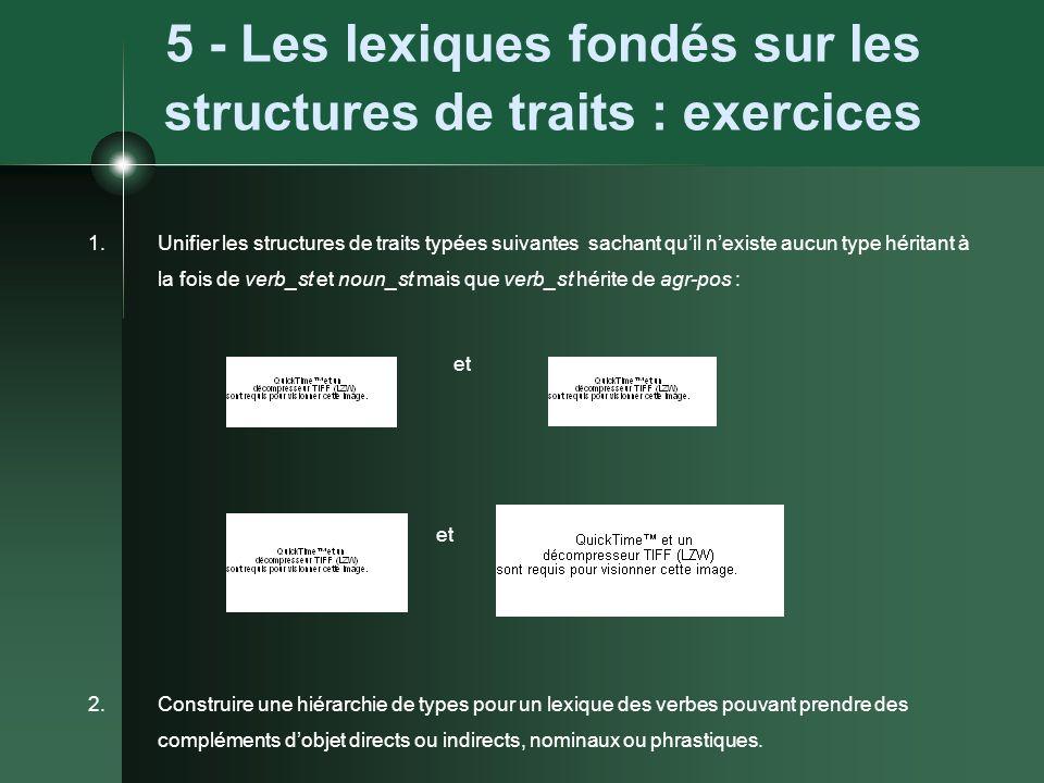 5 - Les lexiques fondés sur les structures de traits : exercices 1.Unifier les structures de traits typées suivantes sachant quil nexiste aucun type h