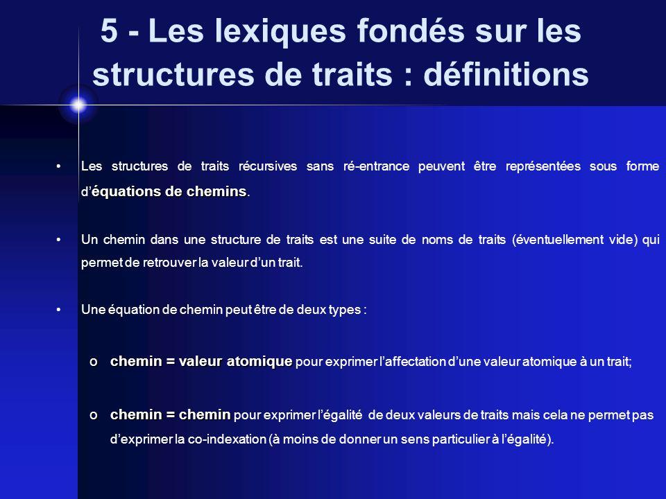 5 - Les lexiques fondés sur les structures de traits : définitions équations de chemins Les structures de traits récursives sans ré-entrance peuvent ê
