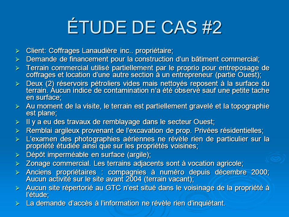 ÉTUDE DE CAS #2 (SUITE) Est-ce que vous avez rassemblé suffisamment dinformations pour faire vos recommandations et tirer vos propres conclusions.