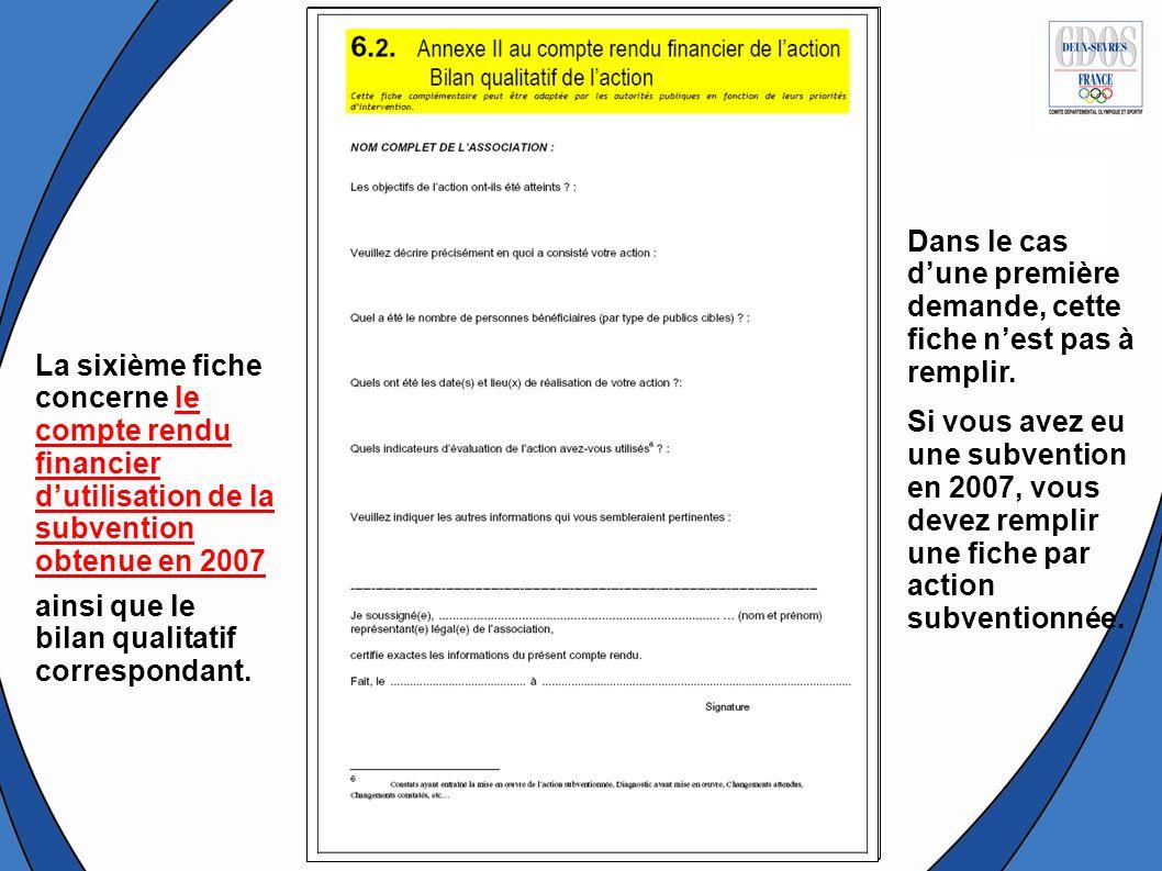 La sixième fiche concerne le compte rendu financier dutilisation de la subvention obtenue en 2007 Dans le cas dune première demande, cette fiche nest
