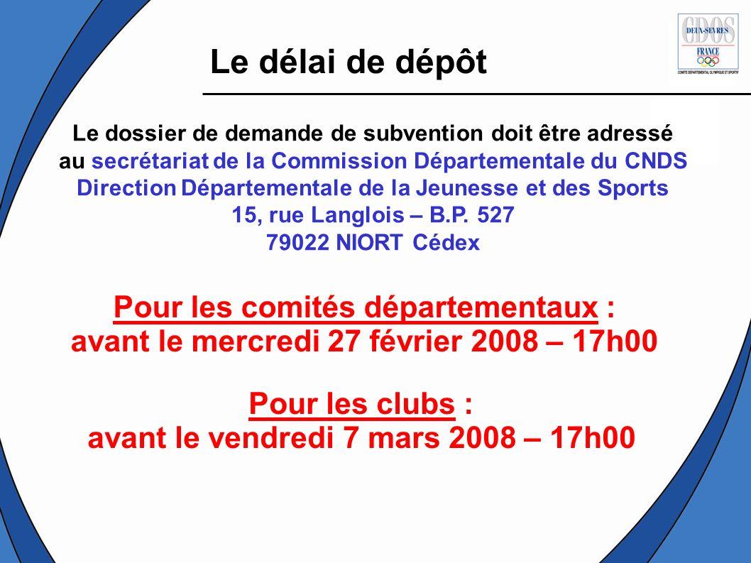 Le délai de dépôt Le dossier de demande de subvention doit être adressé au secrétariat de la Commission Départementale du CNDS Direction Départemental