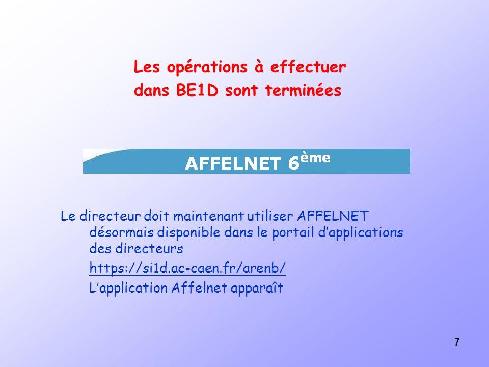 7 Les opérations à effectuer dans BE1D sont terminées Le directeur doit maintenant utiliser AFFELNET désormais disponible dans le portail dapplication