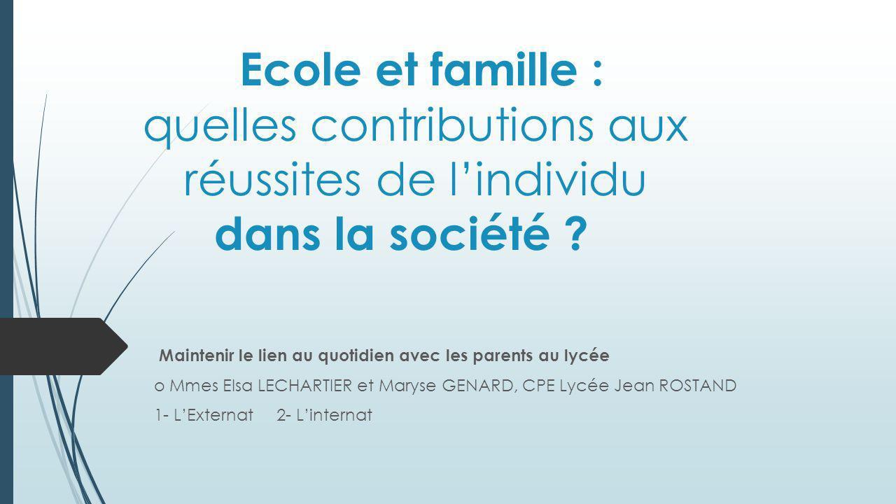 Ecole et famille : quelles contributions aux réussites de lindividu dans la société ? Maintenir le lien au quotidien avec les parents au lycée o Mmes