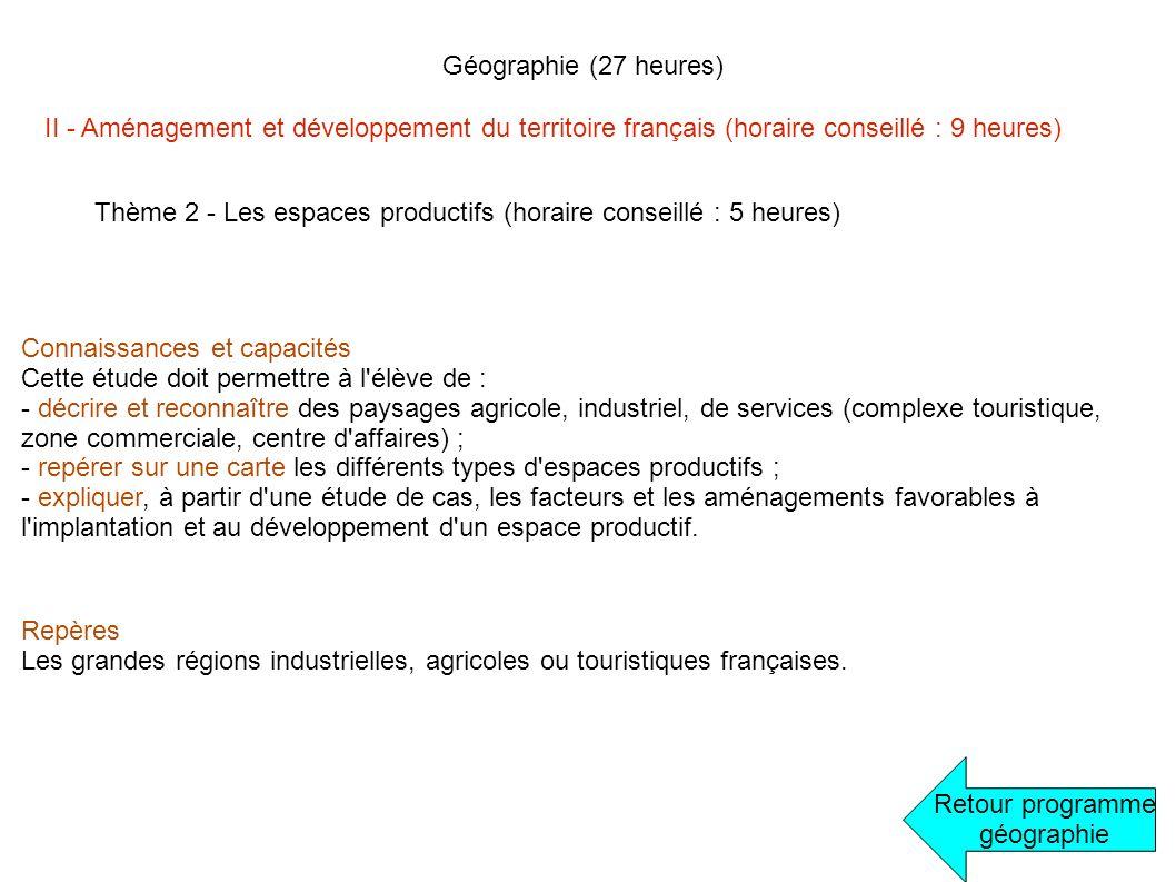 Géographie (27 heures) Retour programme géographie II - Aménagement et développement du territoire français (horaire conseillé : 9 heures) Thème 2 - L