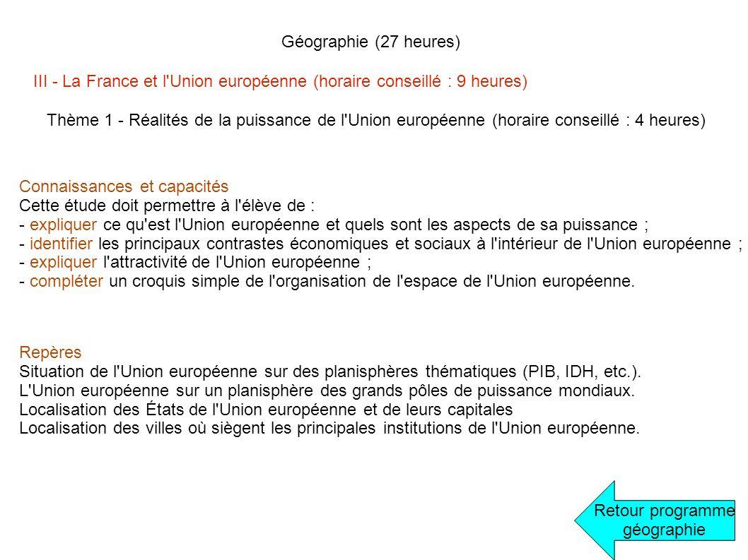 Géographie (27 heures) Retour programme géographie III - La France et l'Union européenne (horaire conseillé : 9 heures) Thème 1 - Réalités de la puiss
