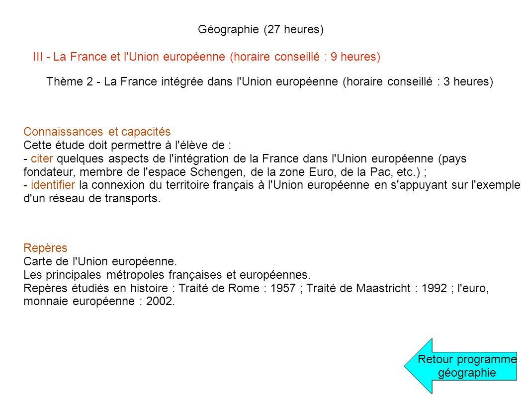 Géographie (27 heures) Retour programme géographie III - La France et l'Union européenne (horaire conseillé : 9 heures) Thème 2 - La France intégrée d
