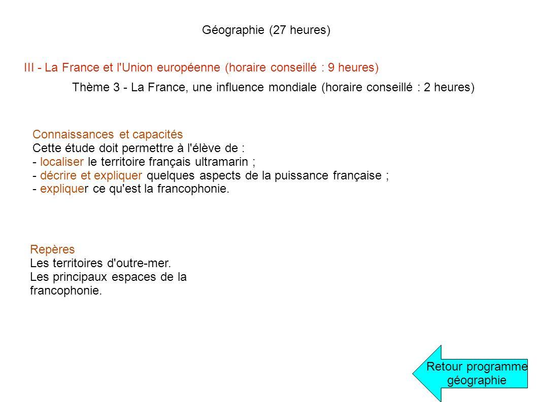 Géographie (27 heures) Retour programme géographie III - La France et l'Union européenne (horaire conseillé : 9 heures) Thème 3 - La France, une influ