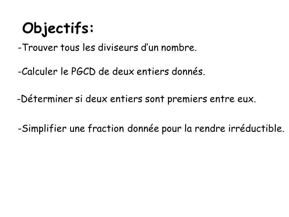 Objectifs: -Trouver tous les diviseurs dun nombre. -Calculer le PGCD de deux entiers donnés. -Déterminer si deux entiers sont premiers entre eux. -Sim