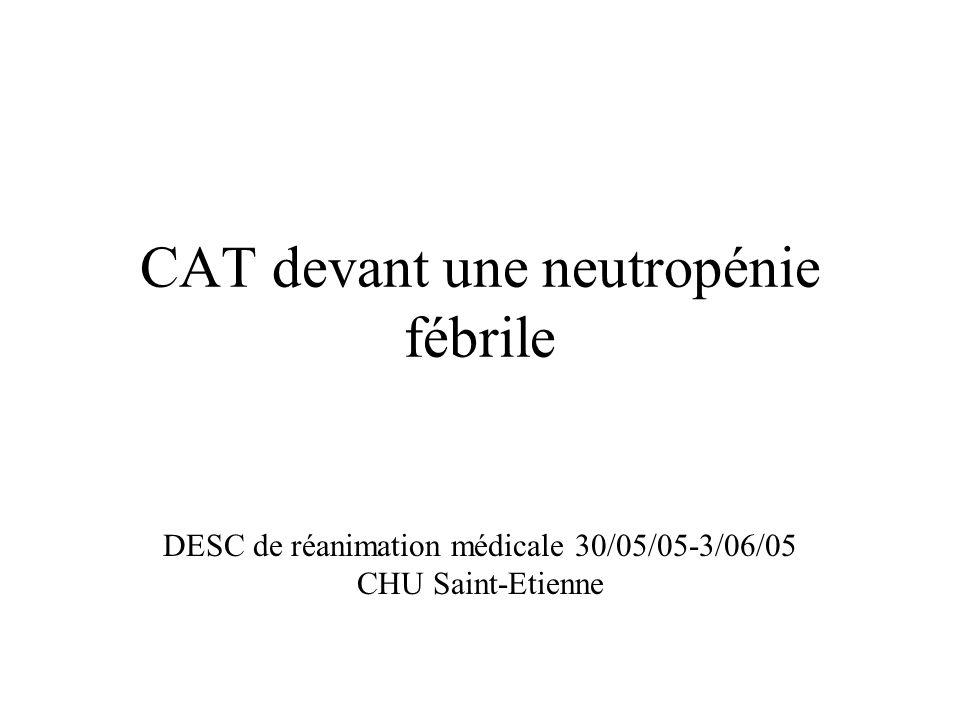 CAT devant une neutropénie fébrile DESC de réanimation médicale 30/05/05-3/06/05 CHU Saint-Etienne