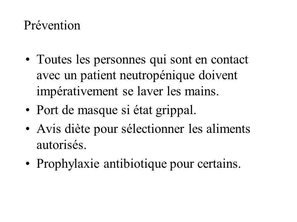 Prévention Toutes les personnes qui sont en contact avec un patient neutropénique doivent impérativement se laver les mains. Port de masque si état gr