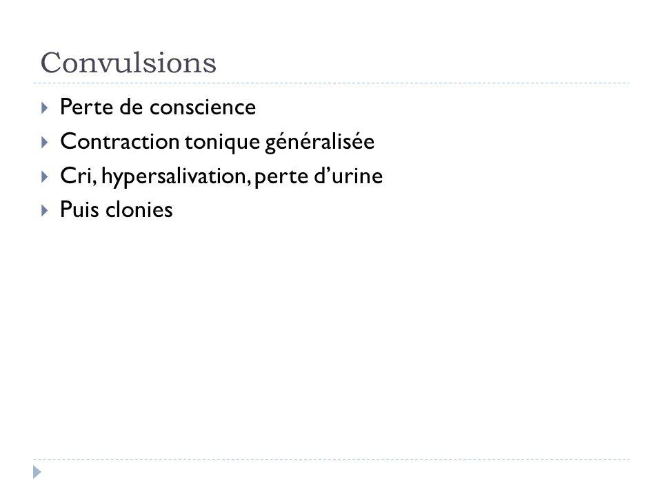 Convulsions : Causes Crises « fébriles » Infections : méningite bactérienne, abcès encéphalite, paludisme Accident vasculaire ischémique, hémorragie Traumatisme crânien Troubles ioniques (sodium, calcium, magnésium) Hypoglycémie Intoxication