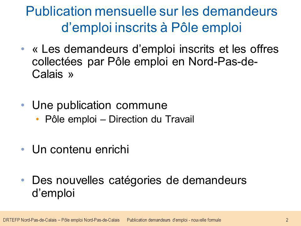DRTEFP Nord-Pas-de-Calais – Pôle emploi Nord-Pas-de-CalaisPublication demandeurs d'emploi - nouvelle formule2 Publication mensuelle sur les demandeurs