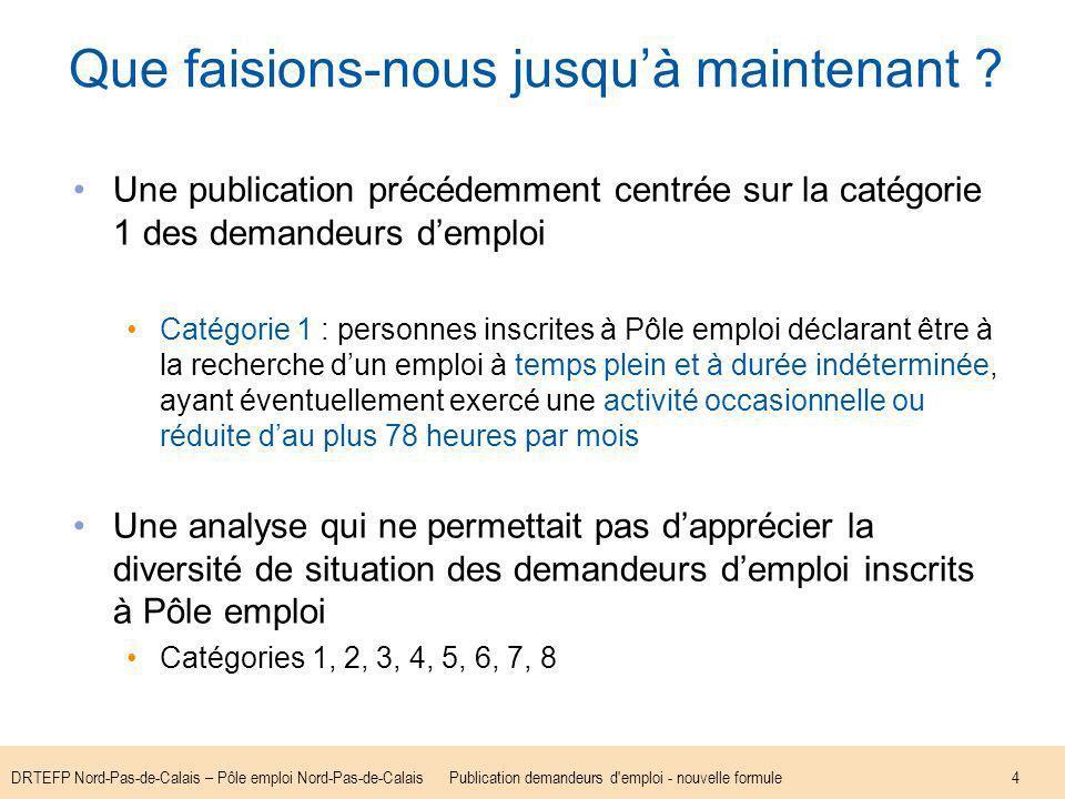 DRTEFP Nord-Pas-de-Calais – Pôle emploi Nord-Pas-de-CalaisPublication demandeurs d'emploi - nouvelle formule4 Que faisions-nous jusquà maintenant ? Un
