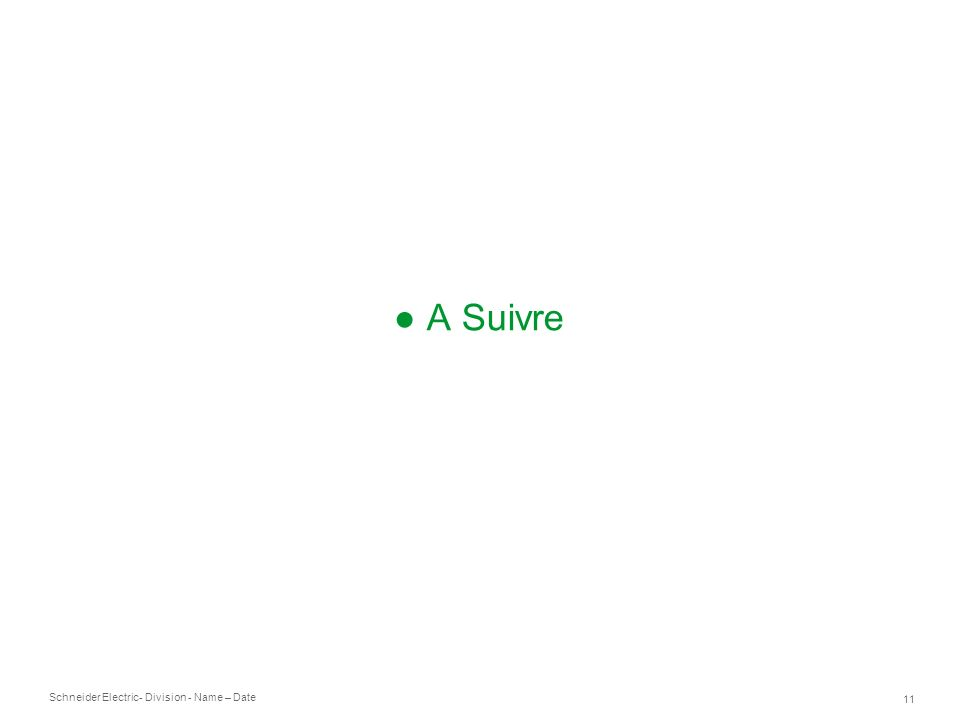 Schneider Electric 11 - Division - Name – Date A Suivre