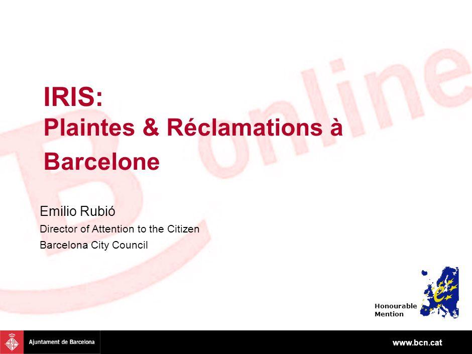 www.bcn.cat IRIS: Plaintes & Réclamations à Barcelone Emilio Rubió Director of Attention to the Citizen Barcelona City Council Honourable Mention
