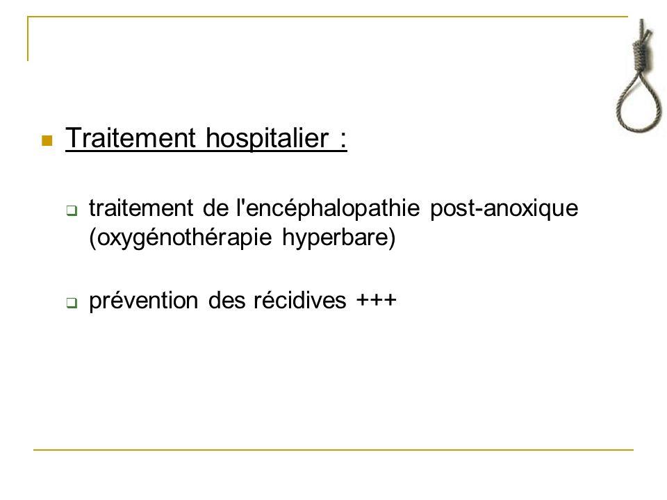 Traitement hospitalier : traitement de l encéphalopathie post-anoxique (oxygénothérapie hyperbare) prévention des récidives +++