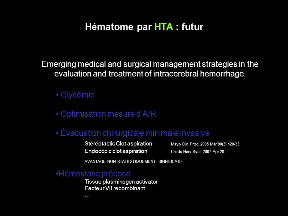 Localisations radiologiques - Noyaux gris centraux (HTA, idiopathique) - Au contact de larbre artériel (Anévrysme) - Cortico-sous-cortical (Amylose, cavernome) - Au fond dun sillon (cavernome) - Proche dun sinus (thrombophlébite) - du cortex jusquau ventricule (MAV) Conclusions Radiologiques Signes radiologiques associés - hémorragie sous arachnoïdienne (Anevrysme) - hémorragie intra-ventriculaire (MAV) - prise de contraste sous jacente (tumeur, méta) - plusieurs hématomes (amylose, mycotique) - Engagement cingulaire / temporal