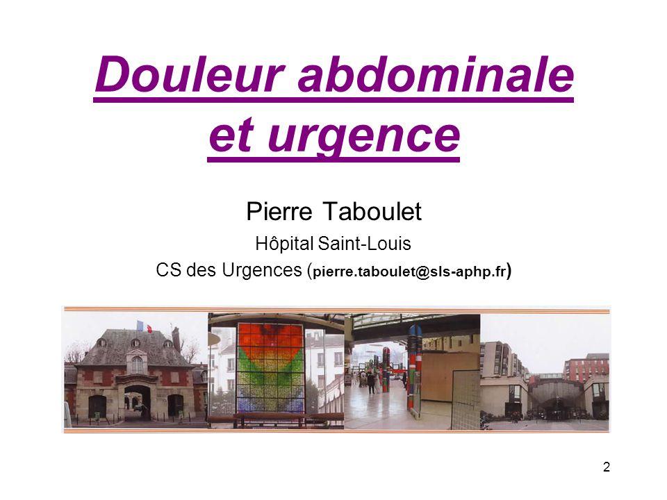 Douleur abdominale et urgence Pierre Taboulet Hôpital Saint-Louis CS des Urgences ( pierre.taboulet@sls-aphp.fr ) 2