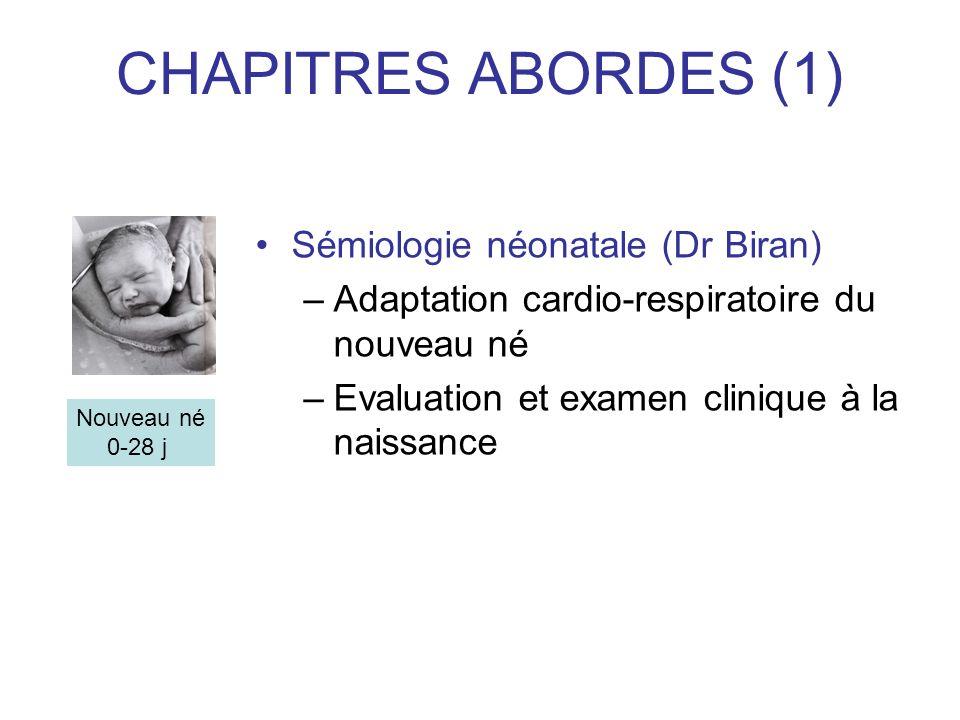 CHAPITRES ABORDES (1) Sémiologie néonatale (Dr Biran) –Adaptation cardio-respiratoire du nouveau né –Evaluation et examen clinique à la naissance Nouv