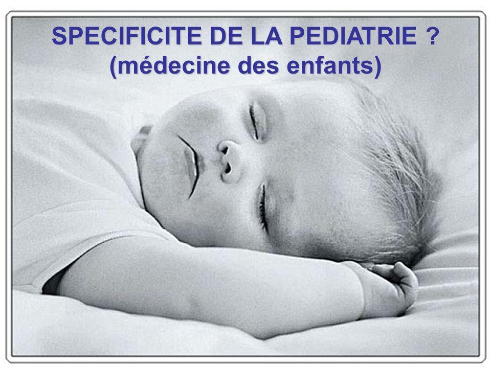 SPECIFICITE DE LA PEDIATRIE ? (médecine des enfants)