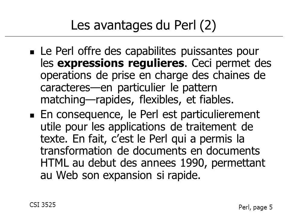 CSI 3525 Perl, page 5 Les avantages du Perl (2) Le Perl offre des capabilites puissantes pour les expressions regulieres. Ceci permet des operations d