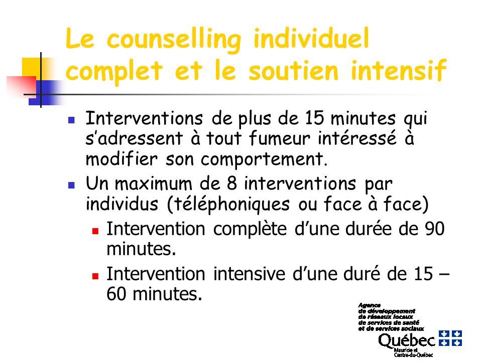 Le counselling individuel complet et le soutien intensif Interventions de plus de 15 minutes qui sadressent à tout fumeur intéressé à modifier son comportement.