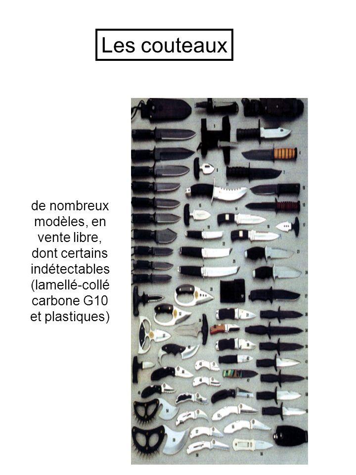 de nombreux modèles, en vente libre, dont certains indétectables (lamellé-collé carbone G10 et plastiques) Les couteaux