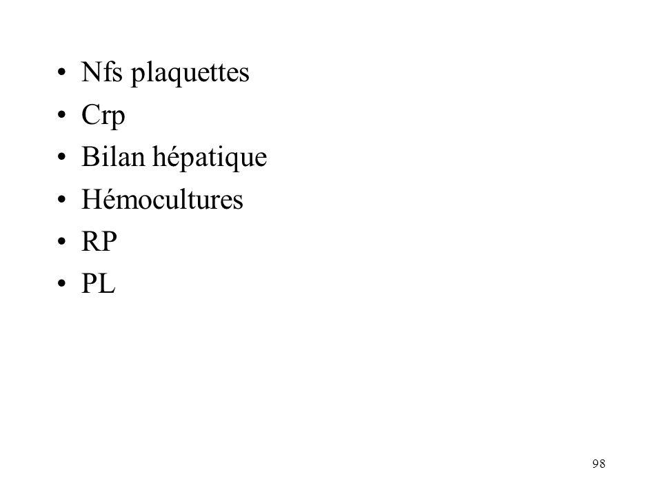 98 Nfs plaquettes Crp Bilan hépatique Hémocultures RP PL