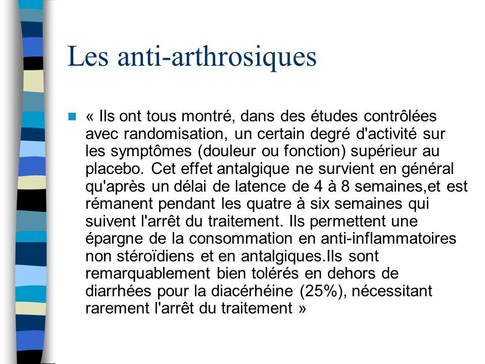 Les anti-arthrosiques « Ils ont tous montré, dans des études contrôlées avec randomisation, un certain degré d activité sur les symptômes (douleur ou fonction) supérieur au placebo.