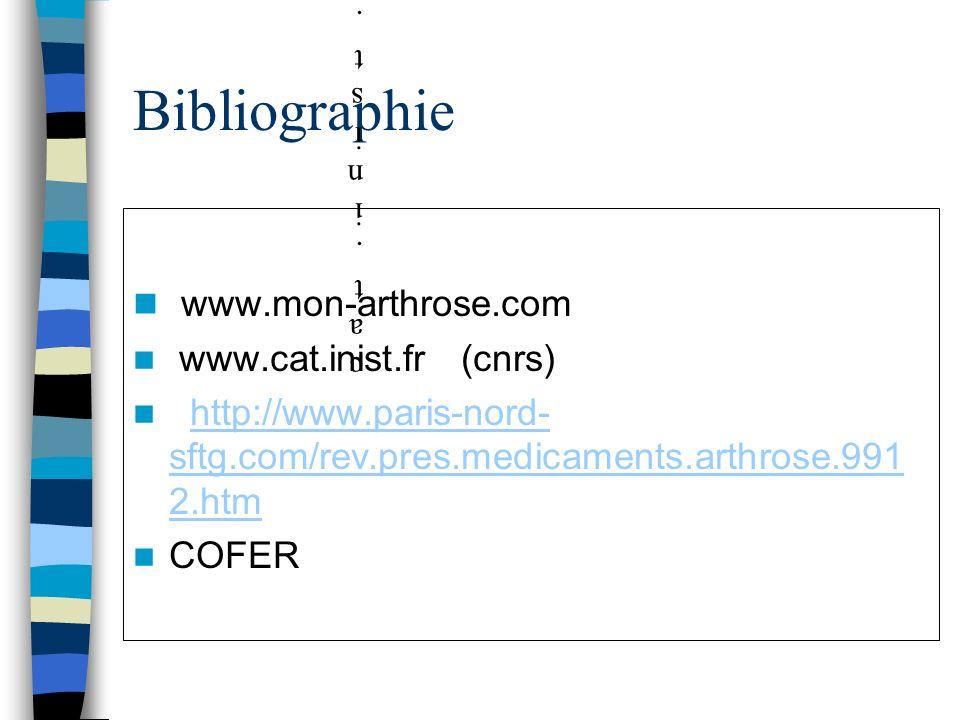 Bibliographie www.mon-arthrose.com www.cat.inist.fr (cnrs) http://www.paris-nord- sftg.com/rev.pres.medicaments.arthrose.991 2.htmhttp://www.paris-nord- sftg.com/rev.pres.medicaments.arthrose.991 2.htm COFER cat.inist.frcnrscat.inist.frcnrs