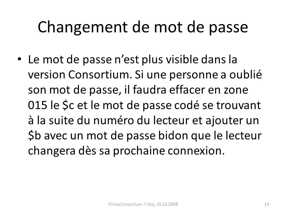 14 Changement de mot de passe Le mot de passe nest plus visible dans la version Consortium. Si une personne a oublié son mot de passe, il faudra effac