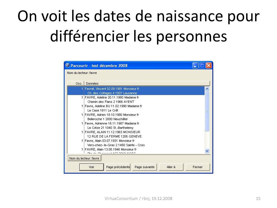 15 On voit les dates de naissance pour différencier les personnes VirtuaConsortium / rbnj, 19.12.2008