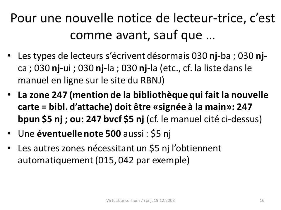 16 Pour une nouvelle notice de lecteur-trice, cest comme avant, sauf que … Les types de lecteurs sécrivent désormais 030 nj-ba ; 030 nj- ca ; 030 nj-ui ; 030 nj-la ; 030 nj-la (etc., cf.
