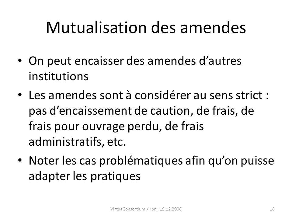 18 Mutualisation des amendes On peut encaisser des amendes dautres institutions Les amendes sont à considérer au sens strict : pas dencaissement de ca