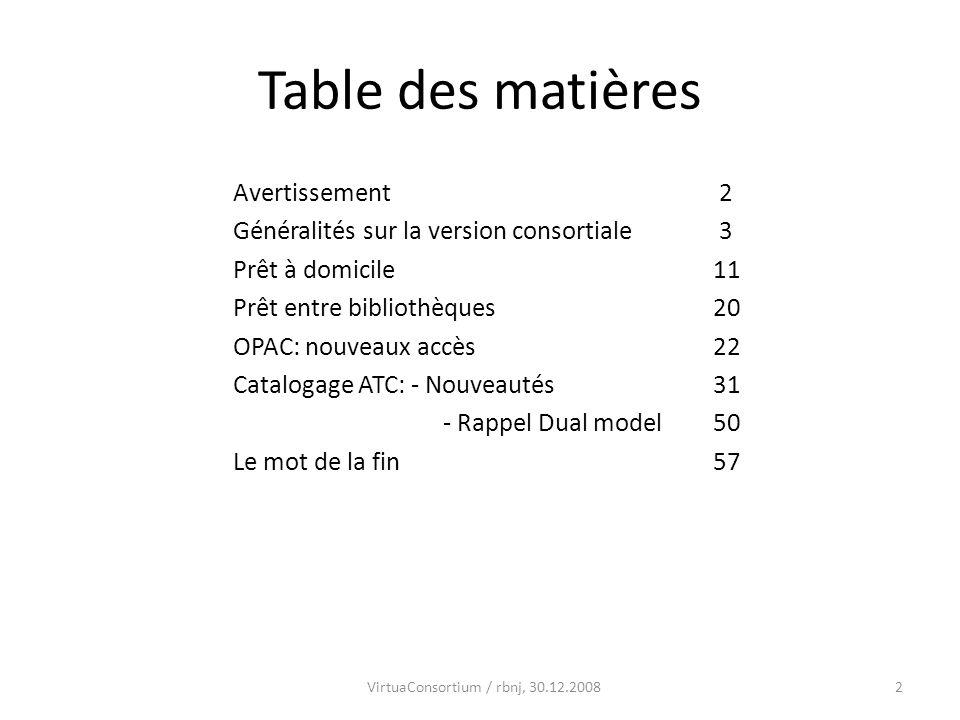 2 Table des matières Avertissement 2 Généralités sur la version consortiale 3 Prêt à domicile11 Prêt entre bibliothèques20 OPAC: nouveaux accès22 Cata