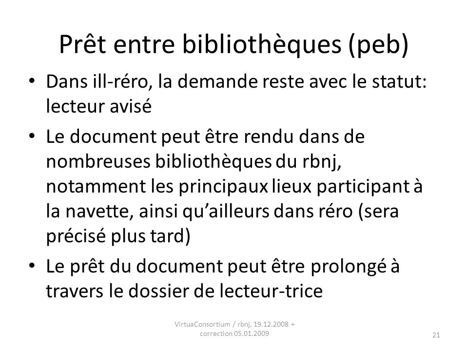 21 Prêt entre bibliothèques (peb) Dans ill-réro, la demande reste avec le statut: lecteur avisé Le document peut être rendu dans de nombreuses bibliot