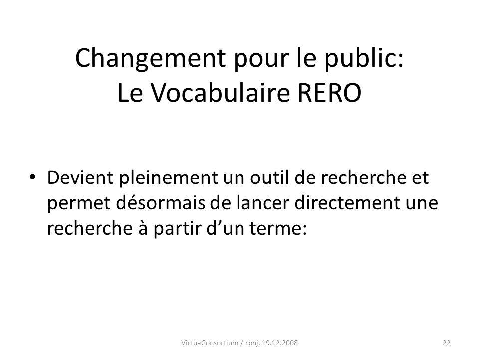 22VirtuaConsortium / rbnj, 19.12.2008 Changement pour le public: Le Vocabulaire RERO Devient pleinement un outil de recherche et permet désormais de l