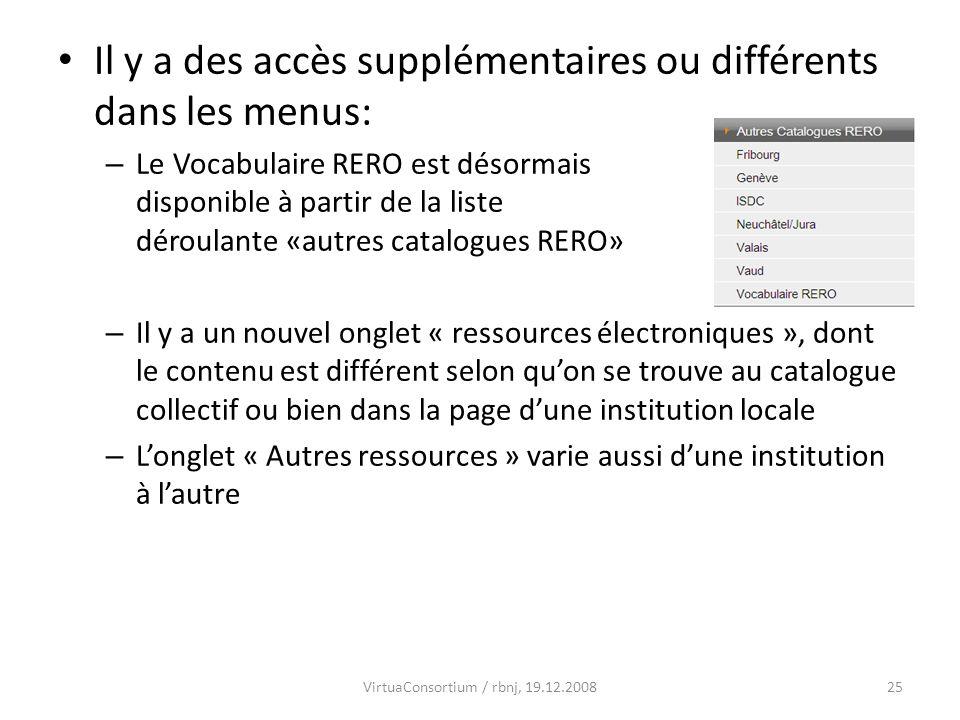 25VirtuaConsortium / rbnj, 19.12.2008 Il y a des accès supplémentaires ou différents dans les menus: – Le Vocabulaire RERO est désormais disponible à