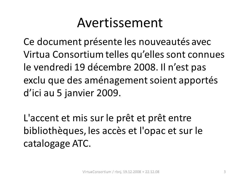 3 Avertissement Ce document présente les nouveautés avec Virtua Consortium telles quelles sont connues le vendredi 19 décembre 2008. Il nest pas exclu