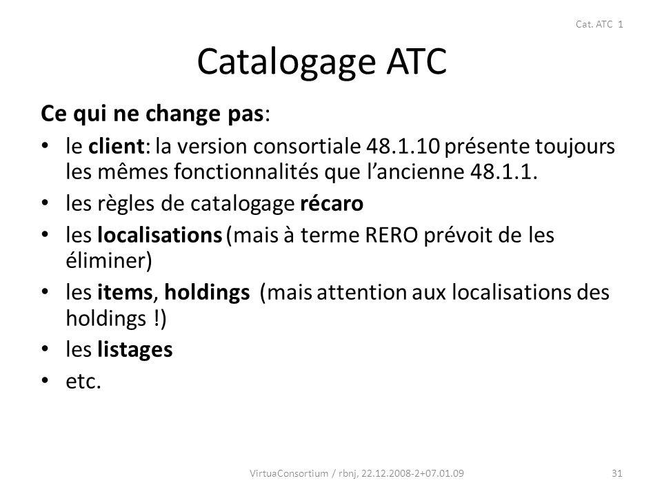 31 Catalogage ATC Ce qui ne change pas: le client: la version consortiale 48.1.10 présente toujours les mêmes fonctionnalités que lancienne 48.1.1. le