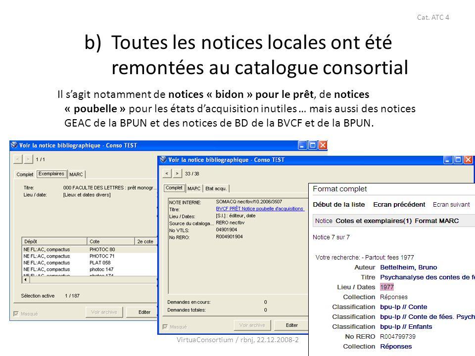 34 b) Toutes les notices locales ont été remontées au catalogue consortial VirtuaConsortium / rbnj, 22.12.2008-2 Cat. ATC 4 Il sagit notamment de noti