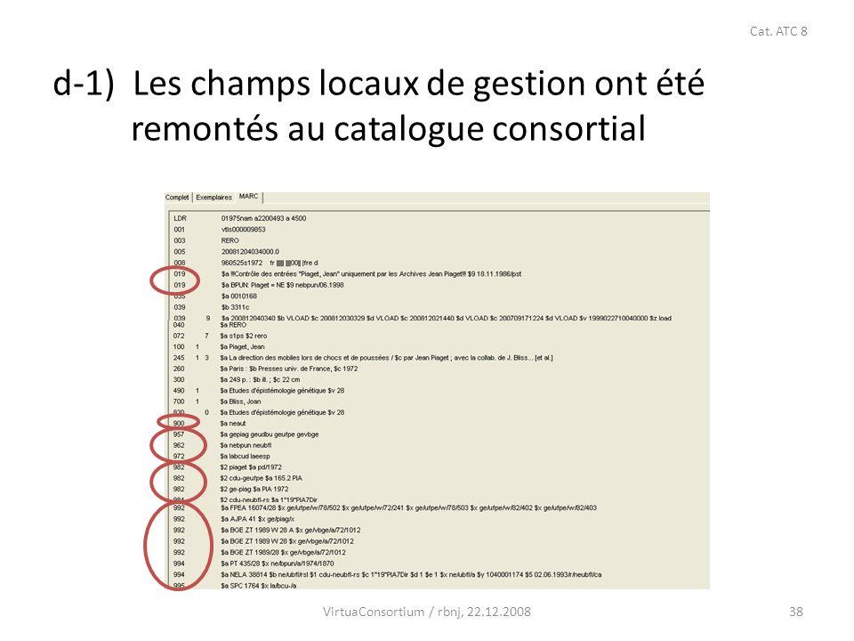 38 d-1) Les champs locaux de gestion ont été remontés au catalogue consortial VirtuaConsortium / rbnj, 22.12.2008 Cat.
