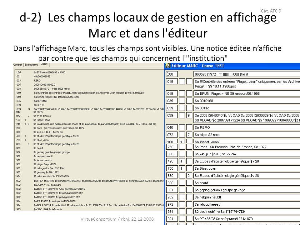 39 d-2) Les champs locaux de gestion en affichage Marc et dans l éditeur Dans laffichage Marc, tous les champs sont visibles.