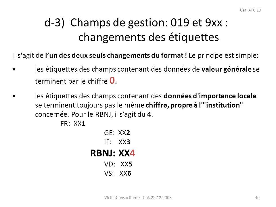 40 d-3) Champs de gestion: 019 et 9xx : changements des étiquettes Il s'agit de lun des deux seuls changements du format ! Le principe est simple: les