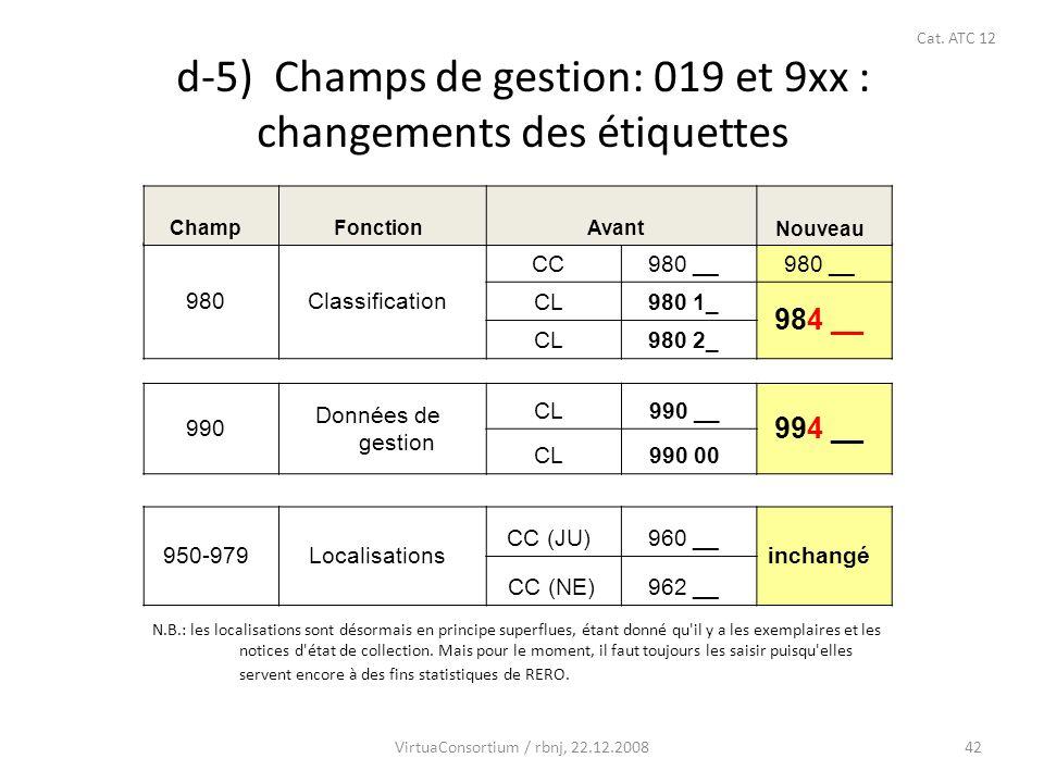 42 d-5) Champs de gestion: 019 et 9xx : changements des étiquettes 980Classification CC980 __ CL980 1_ 984 __ CL980 2_ 990 Données de gestion CL990 __